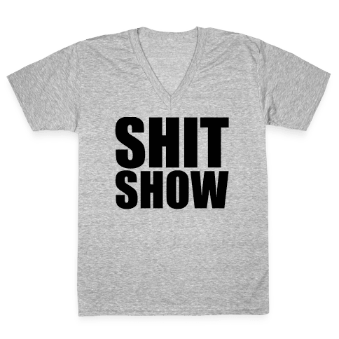 Shit Show V-Neck Tee Shirt