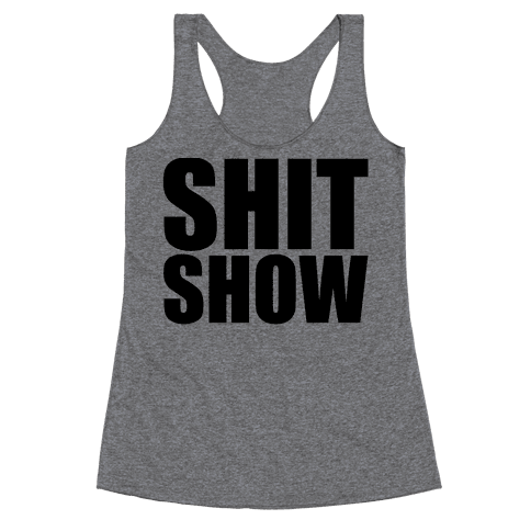 Shit Show Racerback Tank Top