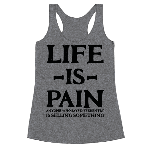 Life is Pain Racerback Tank Top