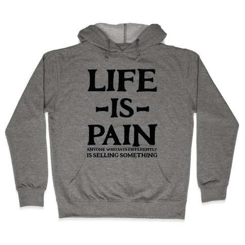 Life is Pain Hooded Sweatshirt