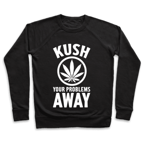 Kush Your Problems Away Pullover