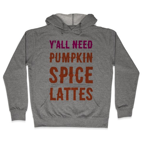 Y'all Need Pumpkin Spice Lattes Hooded Sweatshirt