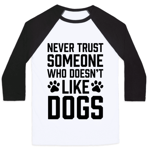Never Trust Someone Who Doesn't Like Dogs