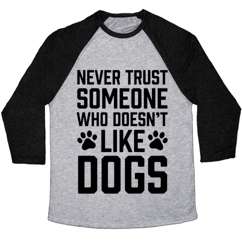 Never Trust Someone Who Doesn't Like Dogs Baseball Tee