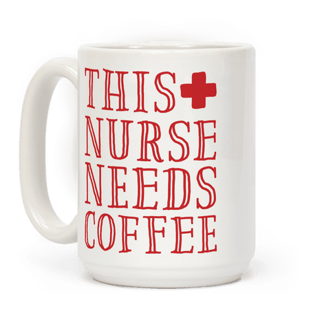 This Nurse Needs Coffee
