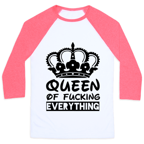 Queen of F***ing Everything Baseball Tee