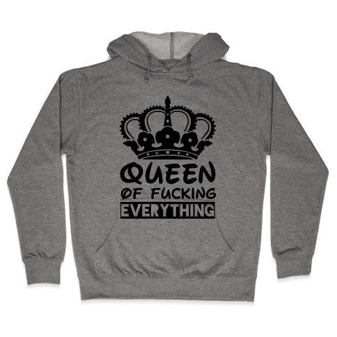 Queen of F***ing Everything Hooded Sweatshirt