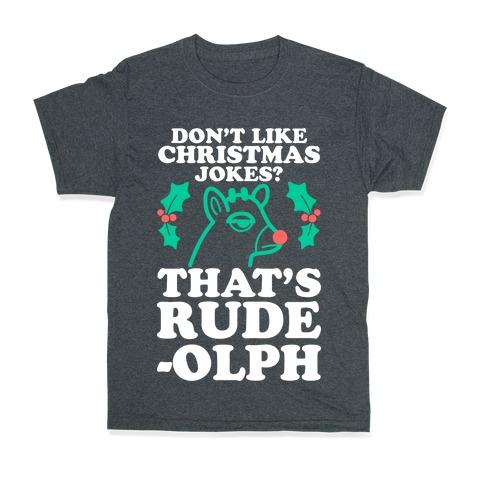Christmas Jokes For Seniors.Don T Like Christmas Jokes That S Rude Olph T Shirt Lookhuman