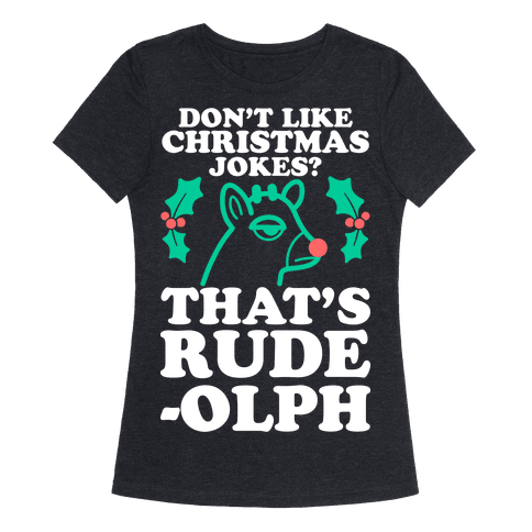 Dont Like Christmas Jokes? Thats Rude-olph