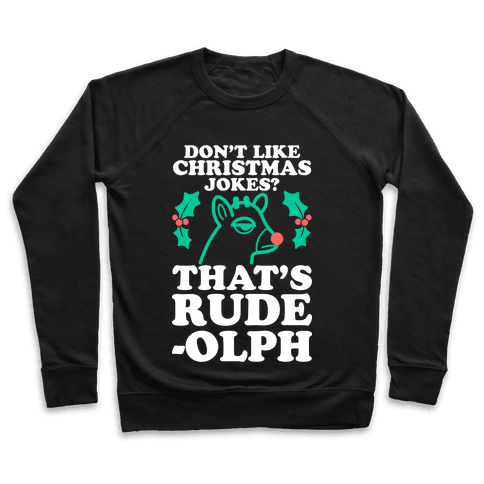 Don't Like Christmas Jokes? That's Rude-olph Pullover