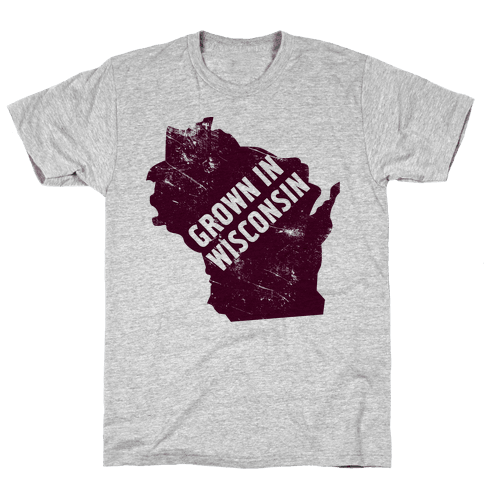 Grown in Wisconsin Mens T-Shirt