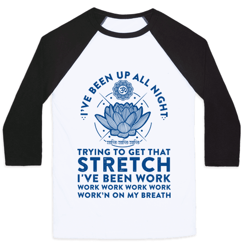I've Been Up All Night Trying to Get That Stretch Baseball Tee