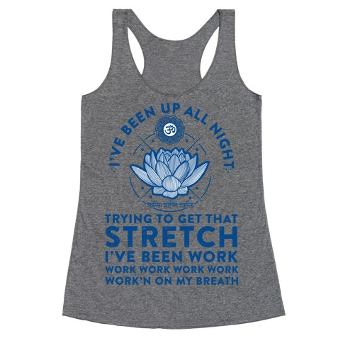I've Been Up All Night Trying to Get That Stretch Racerback Tank Top