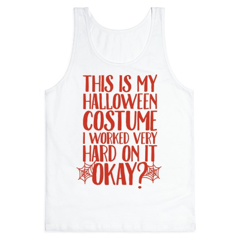 This is My Halloween Costume I Worked Very Hard on it, Okay? Tank Top