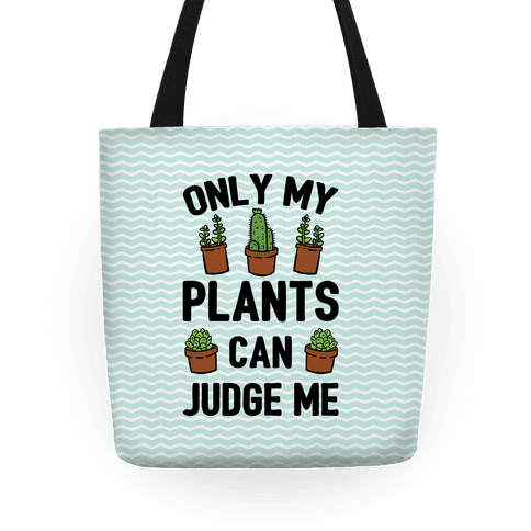 Only My Plants Can Judge Me Tote