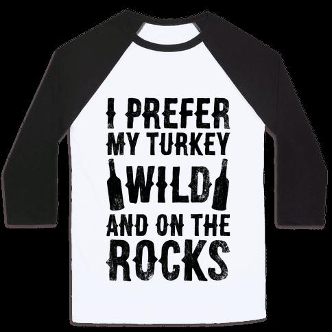 I Prefer My Turkey Wild And On The Rocks Baseball Tee