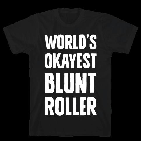 World's Okayest Blunt Roller Mens T-Shirt