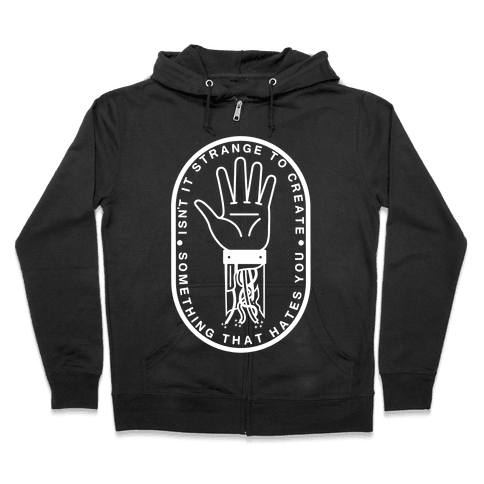 Isn't It Strange To Create Something That Hates You Zip Hoodie