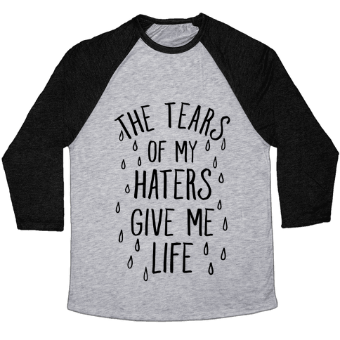 The Tears Of My Haters Give Me Life Baseball Tee