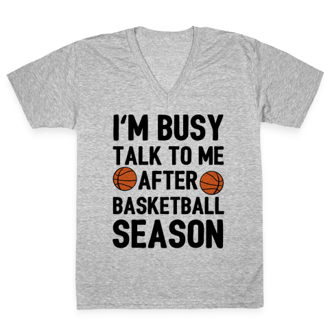 I'm Busy Talk To Me After Basketball Season V-Neck Tee Shirt