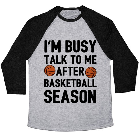 I'm Busy Talk To Me After Basketball Season Baseball Tee