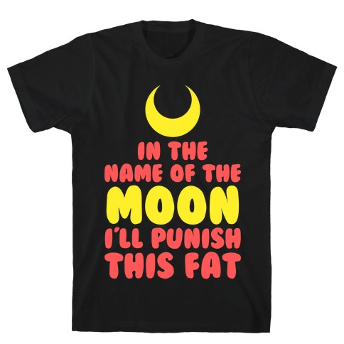 In The Name of The Moon I Will Punish This Fat T-Shirt