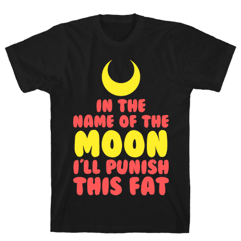 In The Name of The Moon I Will Punish This Fat Mens T-Shirt