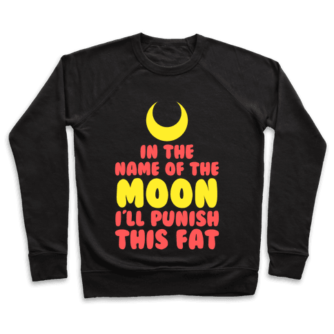 In The Name of The Moon I Will Punish This Fat Pullover