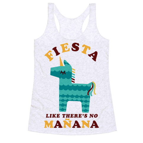 Fiesta Like There's No Maana Unicorn Racerback Tank Top