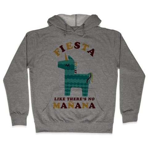 Fiesta Like There's No Maana Unicorn Hooded Sweatshirt