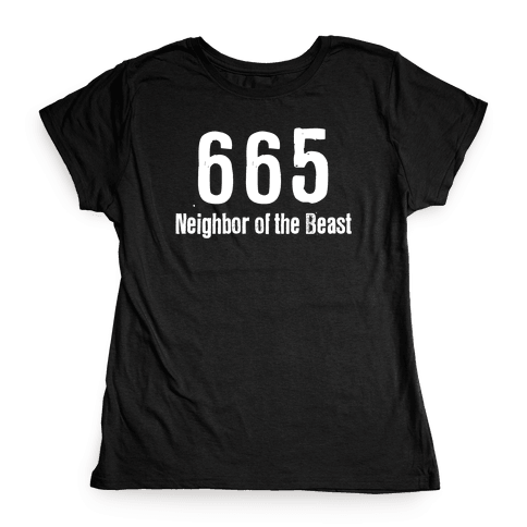 665, The Neighbor of the Beast Womens T-Shirt