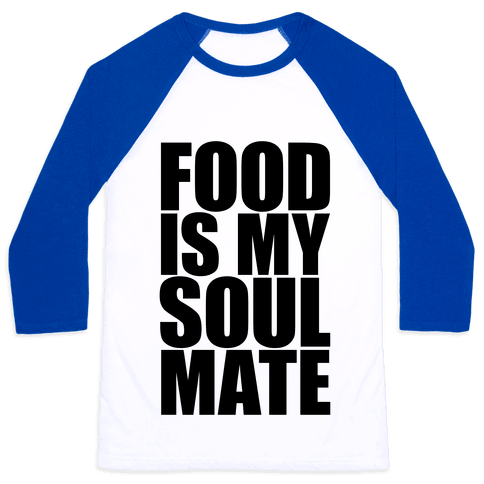 Food Is My Soulmate Baseball Tee