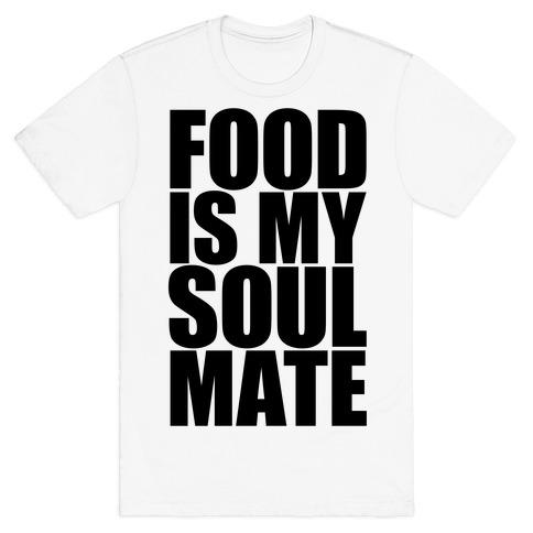 Food Is My Soulmate T-Shirt
