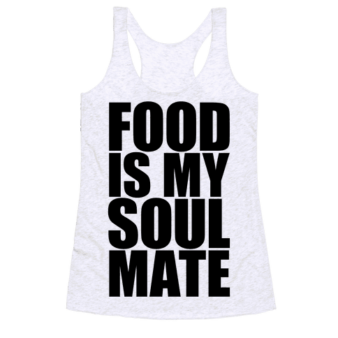 Food Is My Soulmate Racerback Tank Top