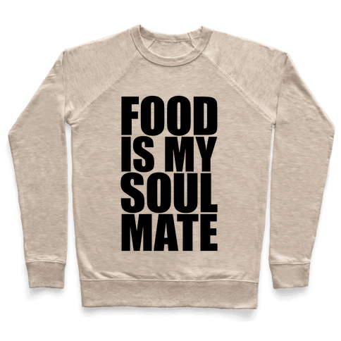 Food Is My Soulmate Pullover