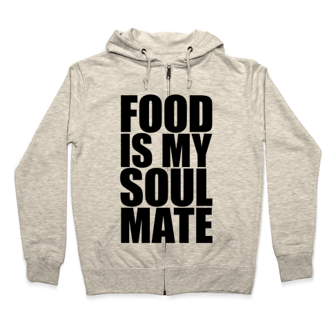 Food Is My Soulmate Zip Hoodie