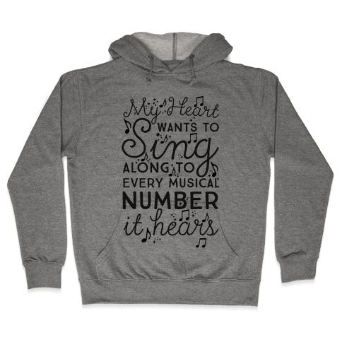 My Heart Wants To Sing Along To Every Musical Number It Hears Hooded Sweatshirt