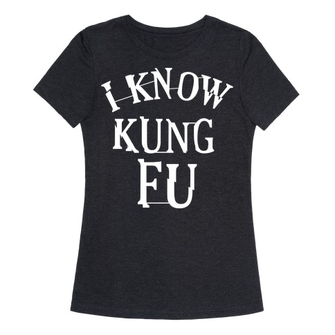 I Know Kung Fu T-Shirt | LookHUMAN