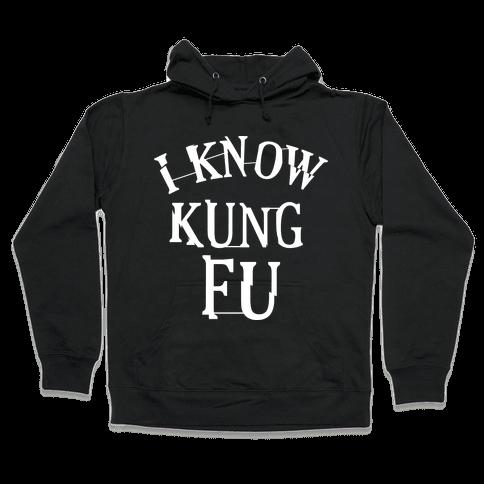 I Know Kung Fu Hooded Sweatshirt