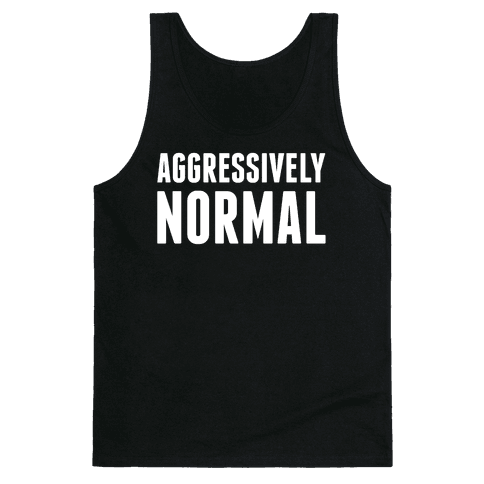 Aggressively Normal Tank Top