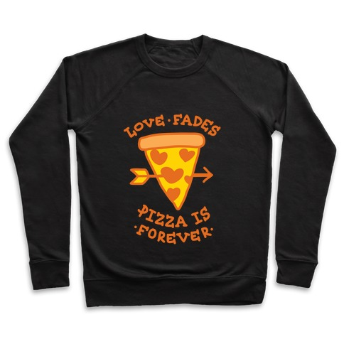 Love Fades, Pizza Is Forever Pullover