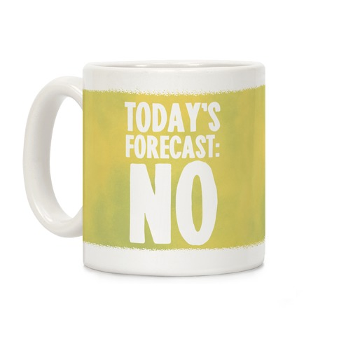 Today's Forecast: NO Coffee Mug