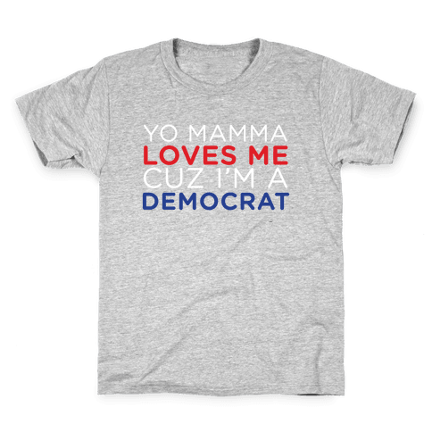 Yo Mamma Loves Democrats Kids T-Shirt
