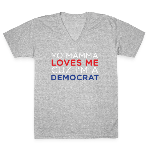 Yo Mamma Loves Democrats V-Neck Tee Shirt
