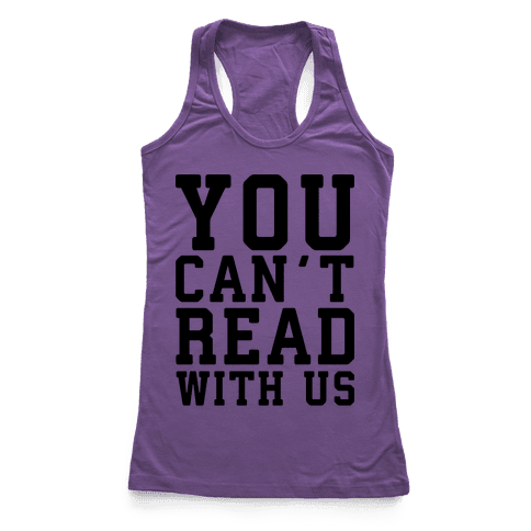You Can't Read With Us Racerback Tank Top