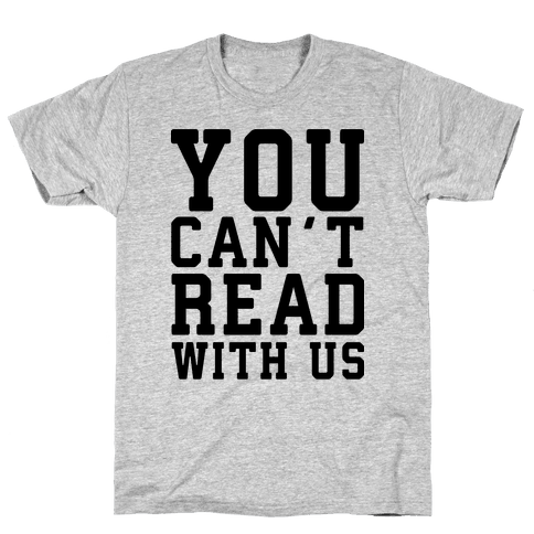 You Can't Read With Us Mens T-Shirt