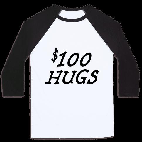 $100 Hugs Baseball Tee