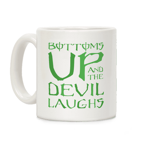 Bottoms Up And The Devil Laughs Coffee Mug
