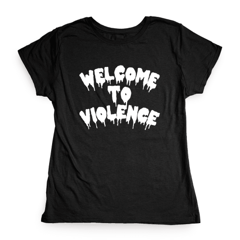Welcome To Violence Womens T-Shirt