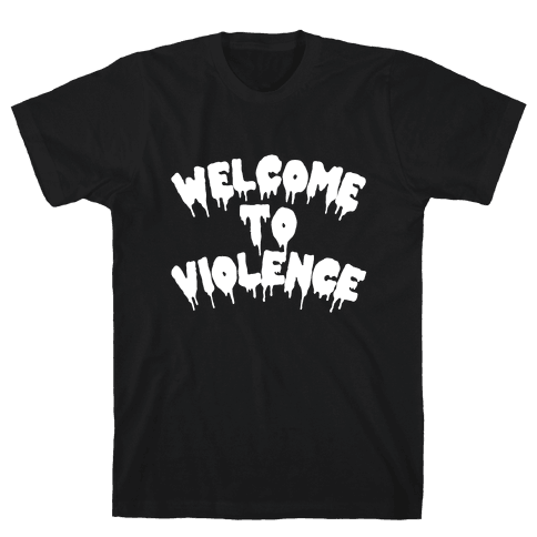 Welcome To Violence Mens T-Shirt